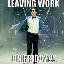Gangnam Style Meme - leaving work on a friday friday meme psy gangnamstyle image
