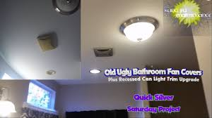 old ugly bathroom fan covers plus recessed can light trim upgrade