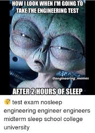 Engineering School Meme - how look whenim going to take the engineering test memes after 2