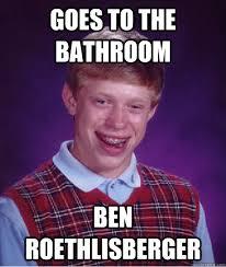 Ben Roethlisberger Meme - goes to the bathroom ben roethlisberger bad luck brian quickmeme