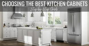 best kitchen cabinets where to buy choosing the best kitchen cabinets a step by step guide