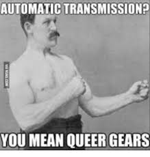 Queer Meme - automatic transmission you mean queer gears queer meme on esmemes com