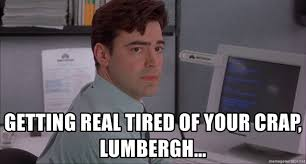 Office Space Bill Lumbergh Meme - getting real tired of your crap lumbergh peter from office