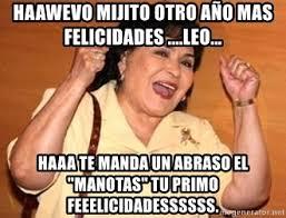 Carmen Salinas Meme Generator - haawevo mijito otro a祓o mas felicidades leo haaa te manda