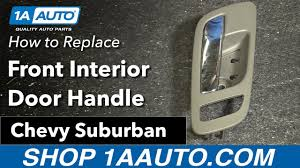 2007 Tahoe Interior Parts How To Replace Install Front Interior Door Handle 2007 13 Chevy