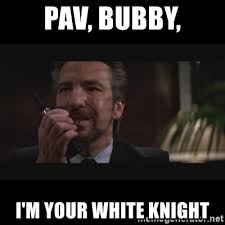 White Knight Meme - pav bubby i m your white knight hans gruber meme generator
