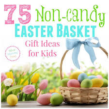 basket gift ideas 75 non candy easter basket gift ideas for kids what does
