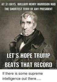 Henry Meme - at 31 days william henry harrison had the shortest term of any