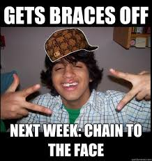 Braces Off Meme - gets braces off next week chain to the face scumbag j quickmeme
