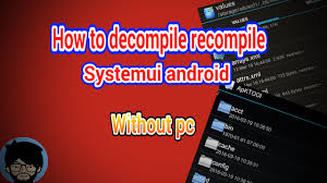 decompile systemui apk how to decompile recompile systemui android