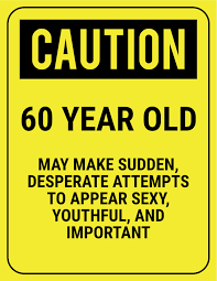 60 year birthday ideas safety sign caution 60 year birthday cards
