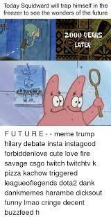 Squidward Future Meme - 25 best memes about squidward meme and memes squidward meme