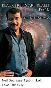 Black Science Man Meme - black holes are really dark black science man neil degrasse tyson