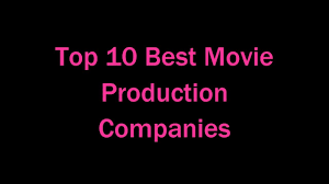 production companies top 10 best production companies