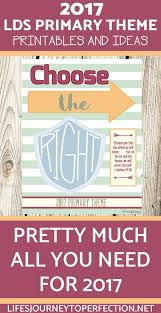 all you need for 2017 u0027s lds primary theme choose the right lds