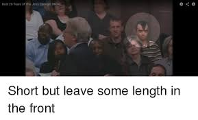 Jerry Springer Memes - best 20 years of the jerry springer show short but leave some