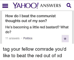 What Is A Meme Yahoo Answers - e yahoo answers a how do i beat the communist thoughts out of my