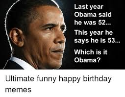 Obama Birthday Meme - 25 best memes about funny happy birthday meme funny happy