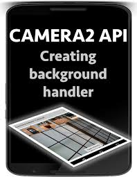 tutorial android hardware camera2 android camera2 api background handler nige s app tuts