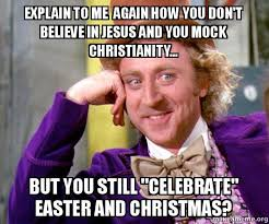 Jesus Easter Meme - explain to me again how you don t believe in jesus and you mock