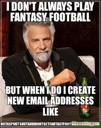 I Dont Always Meme - i don t always play fantasy football but when i do i create new