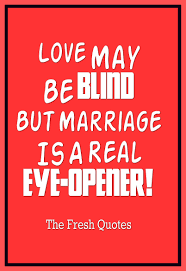 marriage sayings quotes and sayings may be blind but marriage is