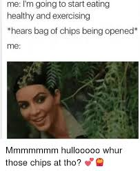 Eating Healthy Meme - me i m going to start eating healthy and exercising hears bag of