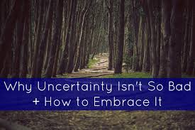 Comfortable With Uncertainty Why Uncertainty Isn U0027t So Bad How To Embrace It