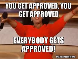 Approved Meme - you get approved you get approved everybody gets approved make