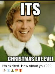 Christmas Eve Meme - its christmas eve eve i m excited how about you
