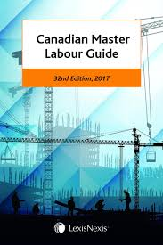 canadian master labour guide 32nd edition 2017 lexisnexis