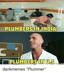Meme India - plumbers in india plumbers in us 24ers dankmemes plummer meme on me me