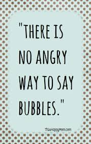 Challenge Angry There Is No Angry Way To Say Bubbles Quotes Challenge