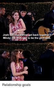 Mindy Meme - josh do you wanna get back together mindy ok but get to be the