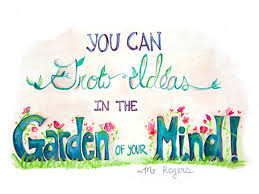 Garden Of Ideas You Can Grow Ideas In The Garden Of Your Mind Oh My Handmade
