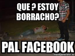 Meme Para Facebook - meme personalizado que estoy borracho pal facebook 1138608