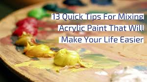 13 quick tips for mixing acrylic paint that will make your life