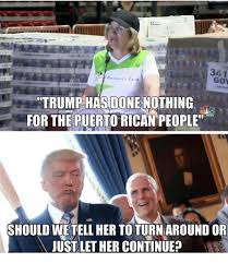 Puerto Rican Memes - it 341 trump has done nothing for the puerto rican people should