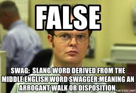 Swagger Meme - false swag slang word derived from the middle english word swagger