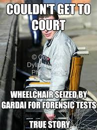 Garda Memes - couldn t get to court wheelchair seized by gardai for forensic