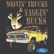 ford hunting truck drivin trucks and taggin bucks akron shirt factory