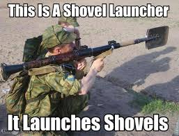 Shovel Meme - shovel launcher this is a flammenwerfer it werfs flammen know