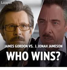 J Jonah Jameson Meme - looper james gordon vs j jonah jameson who wins j jonah