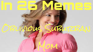 Suburban Mom Meme - oblivious suburban mom memes youtube