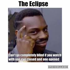 Blind Meme - solid advice for the eclipse can t go completely blind memes