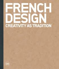 french design french design creativity as tradition marc feustel