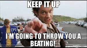 M Meme - keep it up i m going to throw you a beating meme timothy olyphant