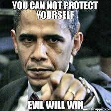 I Will Win Meme - you can not protect yourself evil will win meme pissed off obama