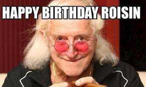 Meme Generator Happy Birthday - meme creator happy birthday roisin meme generator at memecreator org