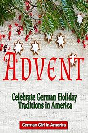 advent celebrating german traditions in america
